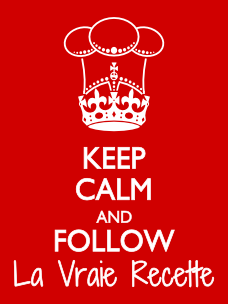 KEEP CALM AND FOLLOW La Vraie Recette